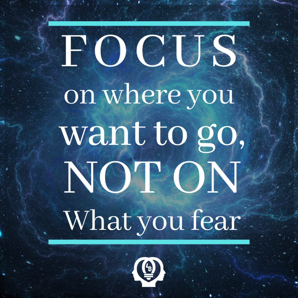 Focus on where you want to go not on where you fear quote by Lowina Blackman the Money mindset coach