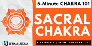 Chakra 101: Sacral Chakra